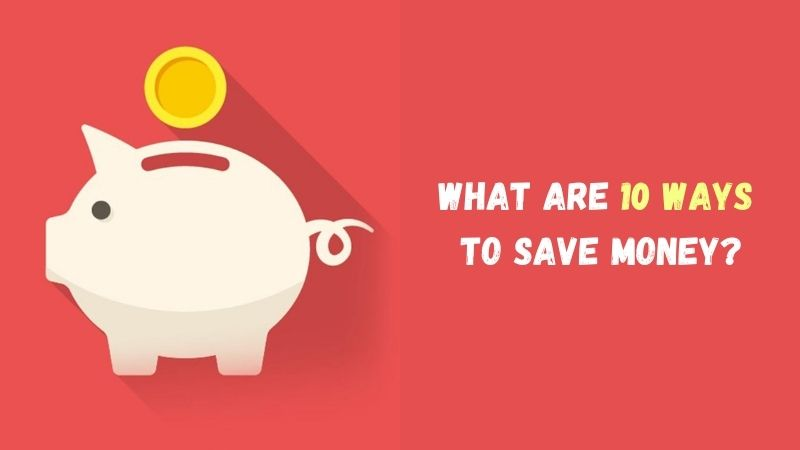 What Are 10 Ways to Save Money