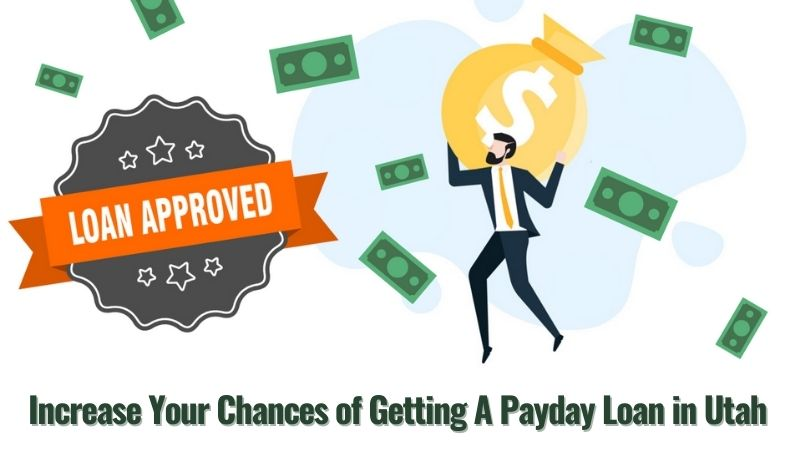 How You Can Increase Your Chances of Getting A Payday Loan in Utah